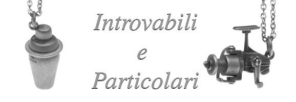 Introvabili e particolari